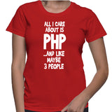 All I Care About Is PHP...And Like Maybe 3 People T-Shirt