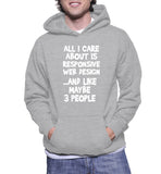 All I Care About Is Responsive Web Design ...And Like Maybe 3 People Hoodie