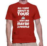 All I Care About Is Tour ...And Like Maybe 3 People T-Shirt