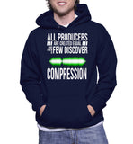 All Producers Are Created Equal And Then A Few Discover Compression Hoodie