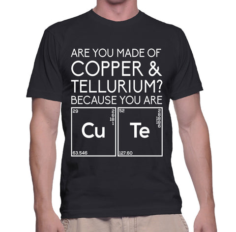 Are You Made Of Copper And Tellurium Because You Are Cute T-Shirt