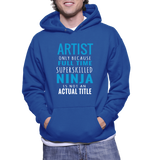 Artist Only Because Full Time Super Skilled Ninja Is Not An Actual Title Hoodie