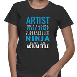 Artist Only Because Full Time Super Skilled Ninja Is Not An Actual Title T-Shirt
