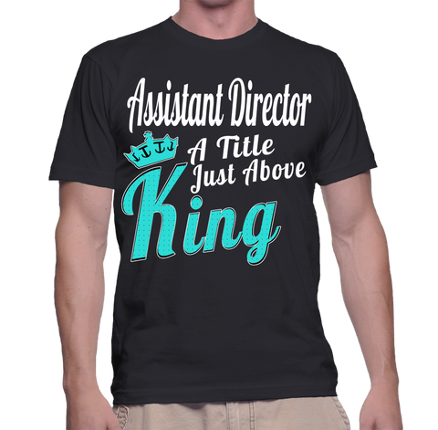 Assistant Director A Title Just Above King T-Shirt