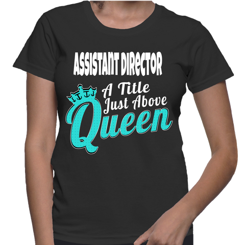 Assistant Director A Title Just Above Queen T-Shirt