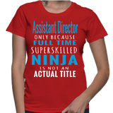 Assistant Director Only Because Full Time Superskilled Ninja Is Not An Actual Title T-Shirt