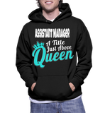 Assistant Manager A Title Just Above Queen Hoodie