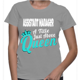 Assistant Manager A Title Just Above Queen T-Shirt
