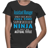 Assistant Manager Only Because Full Time Superskilled Ninja Is Not An Actual Tittle T-Shirt