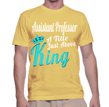 Assistant Professor A Title Just Above King T-Shirt