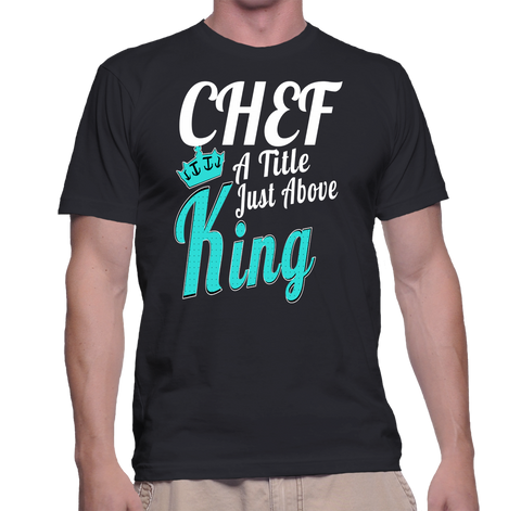 Chef A Tittle Just Above King T-Shirt