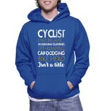 Cyclist Only Because... Mountain-Climbig, Off-Roading, Car-Dodging Bike Hero Isn't A Title Hoodie