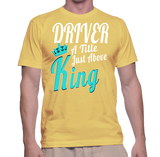 Driver A Title Just Above King T-Shirt