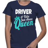 Driver A Title Just Above Queen T-Shirt
