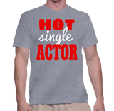 Hot Single Actor T-Shirt