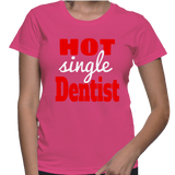 Hot Single Dentist T-Shirt