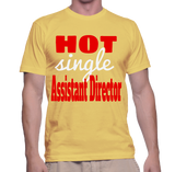 Hot Single Assistant Director T-Shirt