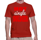 Hot Single Soldier T-Shirt