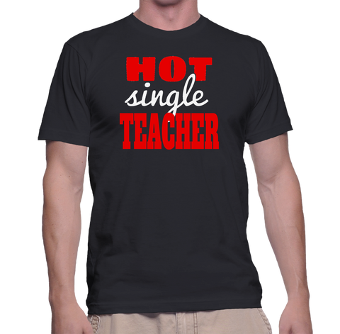 Hot Single Teacher T-Shirt