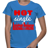 Hot Single Assistant Professor T-Shirt