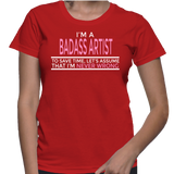 I Am A Badass Artist To Save Time, Let's Assume That I Am Never Wrong T-Shirt