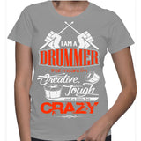 I Am A Drummer That Means I'm Creative, Tough And A Little Bit Crazy T-Shirt