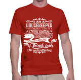 I Am A Housekeeper That Means I Live In A Crazy Fantasy T-Shirt