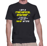 I Am A Mechanical Engineer.. To Save Time, Let Just Assume That I Am Never Wrong T-Shirt
