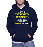 I Am A Mechanical Engineer.. To Save Time, Let Just Assume That I Am Never Wrong Hoodie