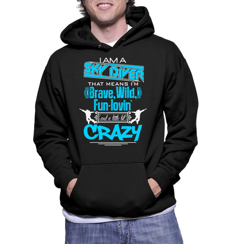 I Am A Sky Diver That Means I'm Brave, Wild, Fun Lovin' And A Little Bit Crazy Hoodie