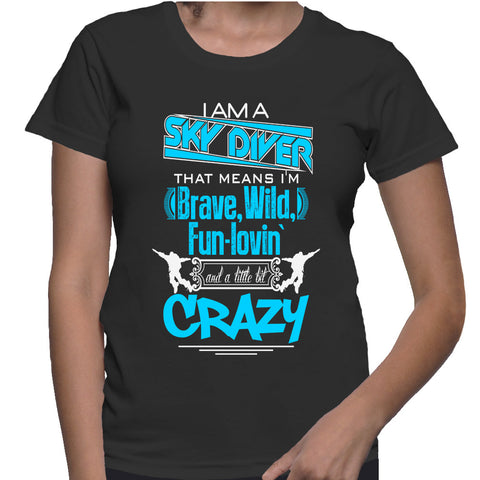 I Am A Sky Diver That Means I'm Brave, Wild, Fun Lovin' And A Little Bit Crazy T-Shirt