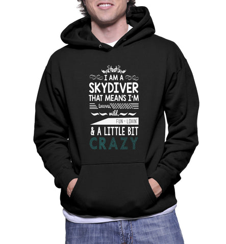 I Am A Skydiver That Means I'm Brave Wild, Fun-Lovin' And A Little Bit Crazy Hoodie