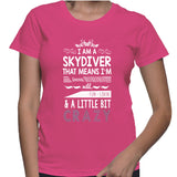I Am A Skydiver That Means I'm Brave Wild, Fun-Lovin' And A Little Bit Crazy T-Shirt