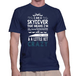 I Am A Skydiver That Means I'm Brave, Wild, Fun Lovin' & A Little Bit Crazy T-Shirt