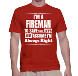 I'm A Fireman To Save Time, Lets Just Assume I'm Always Right T-Shirt