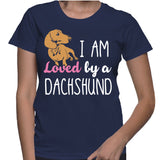I Am Loved By A Dachshund T-Shirt