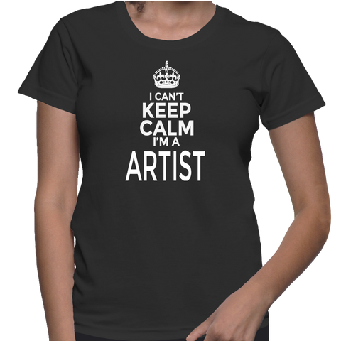 I Can't Keep Calm I'm A Artist T-Shirt
