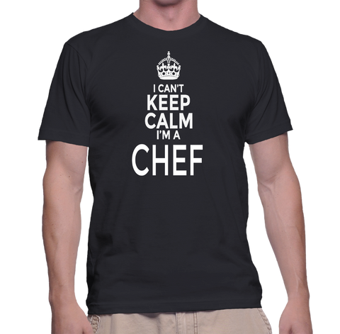 I Can't Keep Calm I'm A Chef T-Shirt