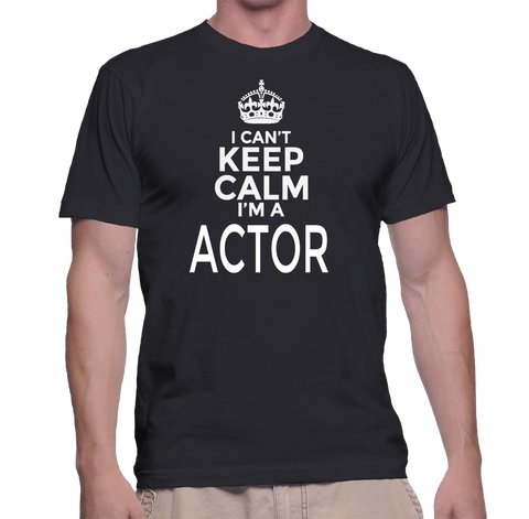 I Can't Keep Calm I'm A Actor T-Shirt