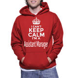 I Can't Keep Calm I'm A Assistant Manager Hoodie
