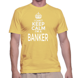 I Can't Keep Calm I'm A Banker T-Shirt