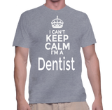I Can't Keep Calm I'm A Dentist T-Shirt