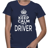 I Can't Keep Calm I'm A Driver T-Shirt