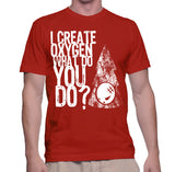 I Create Oxygen What Do You Do? T-Shirt