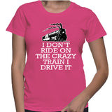 I Don't Ride On The Crazy Train I Drive It T-Shirt