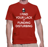 I Find Your Lack Of Funding Disturbing T-Shirt