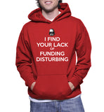 I Find Your Lack Of Funding Disturbing Hoodie