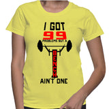 I Got 99 Problems But A Bench Ain't One T-Shirt