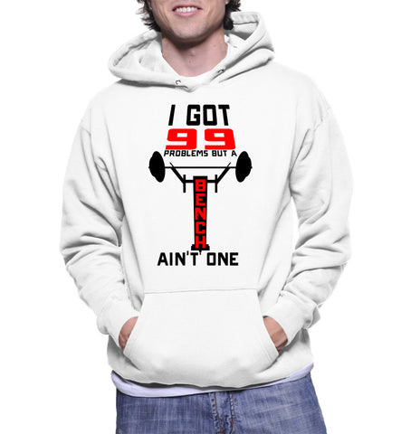 I Got 99 Problems But A Bench Ain't One Hoodie