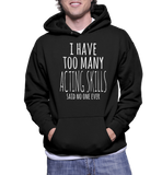 I Have Too Many Acting Skills Said No One Ever Hoodie